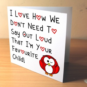 I Love How We Don't Have To Say Out Loud That I'm Your Favourite Child Owl Greeting Card